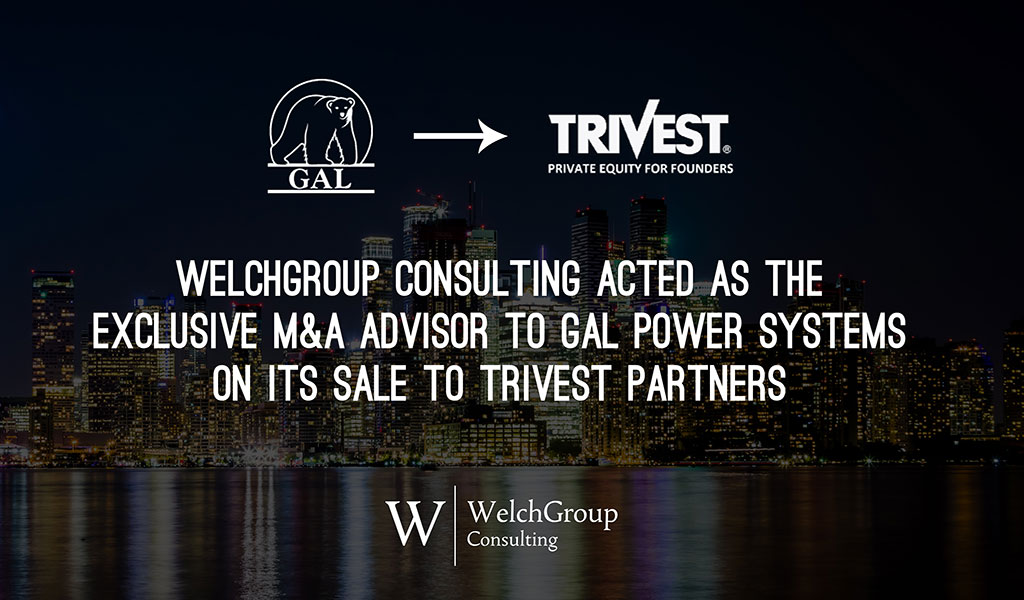 WelchGroup Consulting Announces the Recapitalization and Sale of GAL Power Systems Ltd. to Florida-based Private Equity Firm, Trivest Partners.