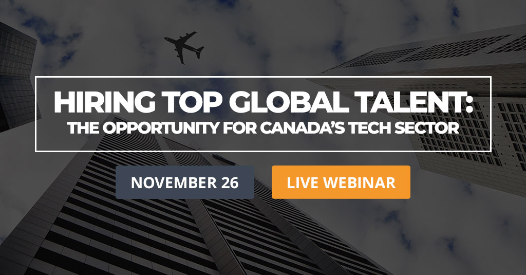 Hiring Top Global Talent: The Opportunity for Canada's Tech Sector